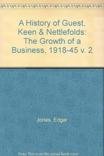A History of GKN (Guest, Keen & Nettlefolds): The Growth of a Business, 1918-45 v. 2: Edgar ...