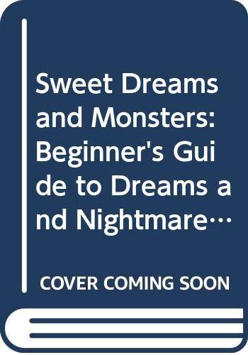 9780333446195: Sweet Dreams and Monsters: Beginner's Guide to Dreams and Nightmares and Things That Go Bump Under the Bed
