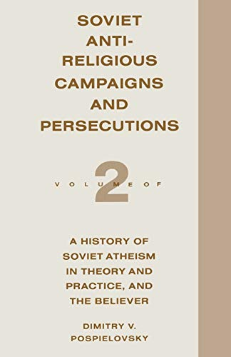 9780333446744: Soviet Antireligious Campaigns and Persecutions: Volume 2 of a History of Soviet Atheism in Theory and Practice and the Believer (v. 2)