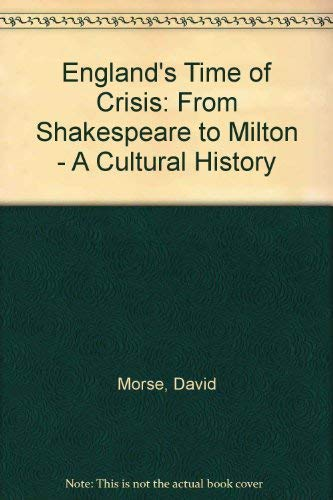 9780333449110: England's Time of Crisis: From Shakespeare to Milton - A Cultural History