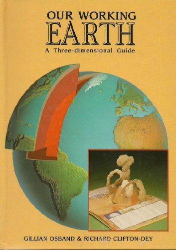 Our Working Earth: A Three-Dimensional Guide: Gillian Osband, Richard Clifton-Dey