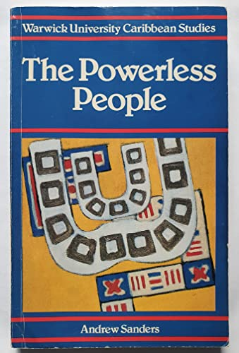 The Powerless People (Warwick University Caribbean Studies) (0333450965) by Sanders, Andrew