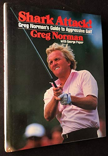 Shark Attack: Greg Norman's Guide to Aggressive Golf (9780333453773) by Norman, Greg