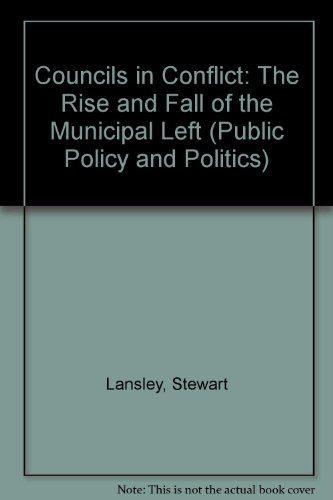 9780333454121: Councils in Conflict: The Rise and Fall of the Municipal Left (Public Policy and Politics)