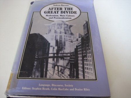 After the Great Divide: Modernism, Mass Culture and Postmodernism