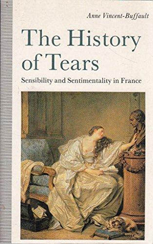 9780333455951: A History of Tears: Sensibility and Sentimentality in France, 1700-1900