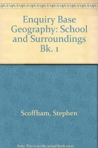 Enquiry Base Geography: School and Surroundings Bk. 1 (9780333459263) by Stephen Scoffham; etc.; Colin Bridge; Terry Jewson