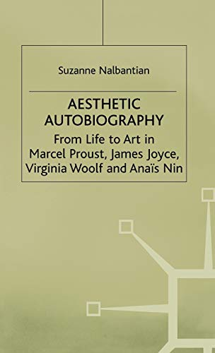 9780333460016: Aesthetic Autobiography: From Life to Art in Marcel Proust, James Joyce, Virginia Woolf and Anais Nin