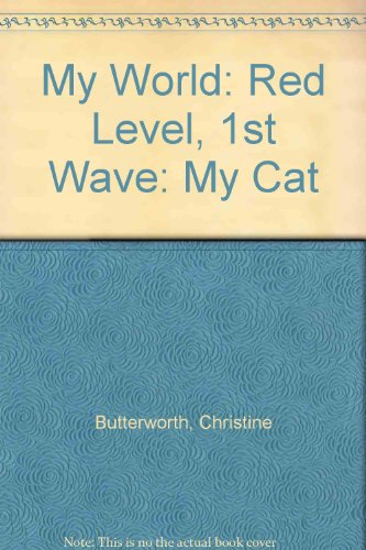 My World: Red Level, 1st Wave: My Cat (0333460081) by Christine Butterworth; Donna Bailey