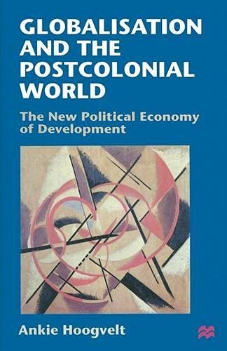 Globalisation and the Postcolonial World: The New Political Economy of Development: Ankie Hoogvelt