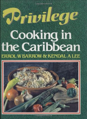 Privilege: Cooking in the Caribbean for Men: Errol W Barrow,