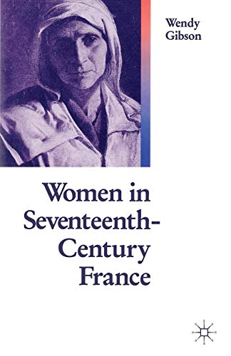 Women In 17th Century France (Paperback): Wendy Gibson, Kevin