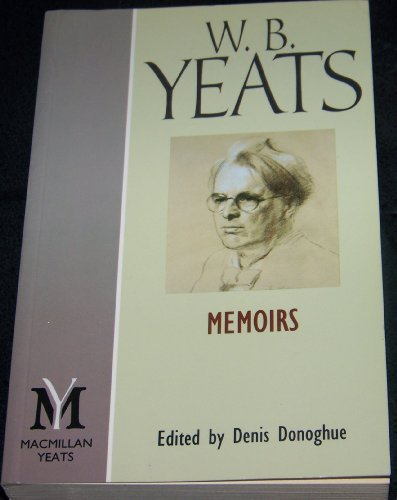 Memoirs of W. B. Yeats : Autobiography: W. B. Yeats