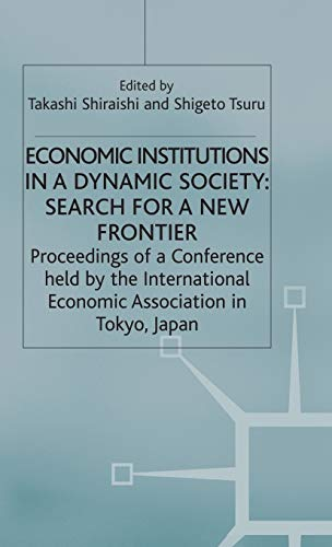 9780333467398: Economic Institutions in a Dynamic Society: Search for a New Frontier: Proceedings of a Conference held by the International Economic Association in ... (International Economic Association Series)