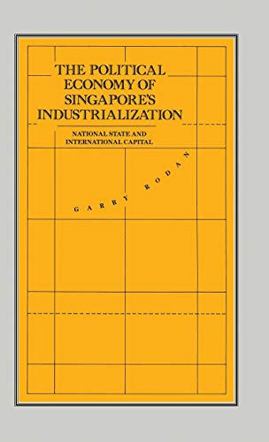 9780333470794: The Political Economy of Singapore's Industrialization: National State and International Capital (International Political Economy Series)