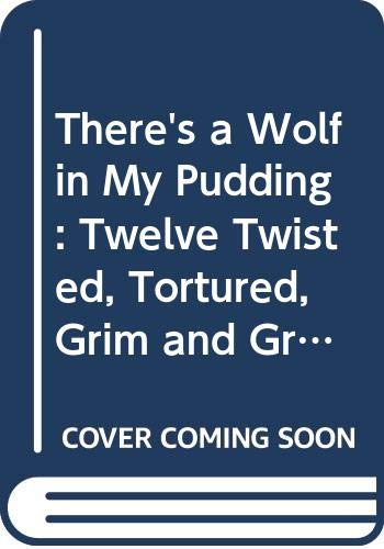 9780333472071: There's a Wolf in My Pudding: Twelve Twisted, Tortured, Grim and Gruesome, Tall and Terrible Tales (Silver Book Box)