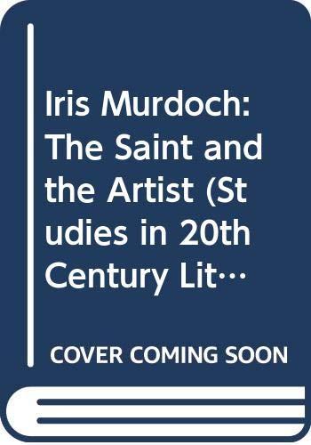 9780333472750: Iris Murdoch: The Saint and the Artist (Studies in 20th Century Literature)