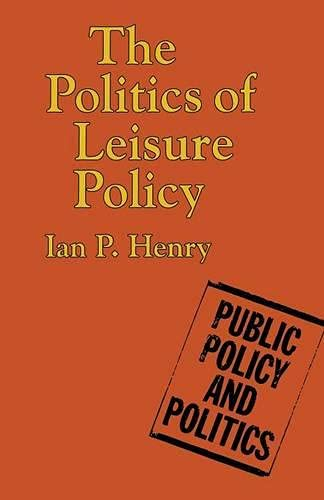 9780333473856: The Politics of Leisure Policy (Public Policy and Politics)