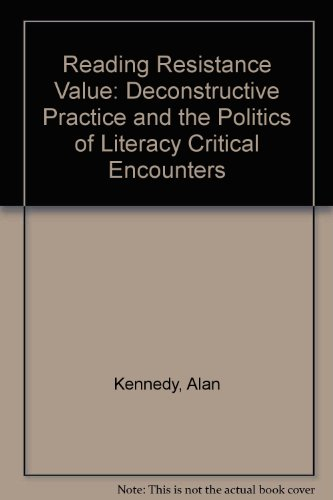 Reading Resistance Value: Deconstructive Practice and the Politics of Literacy Critical Encounters:...