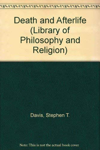 Death and Afterlife (Library of Philosophy and Religion): DAVIS, Stephen T