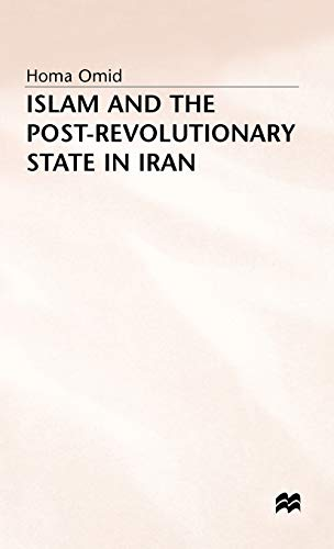 Islam and the Post-Revolutionary State in Iran: Homa Omid