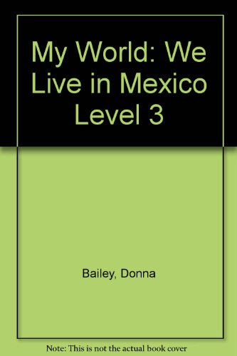 My World: We Live in Mexico Level 3 (0333486730) by Donna Bailey; Anna Sproule
