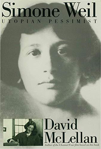 Simone Weil: Utopian Pessimist: DAVID MCLELLAN