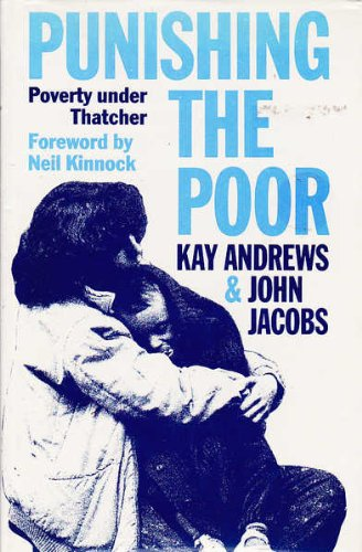 PUNISHING THE POOR : POVERTY UNDER THATCHER