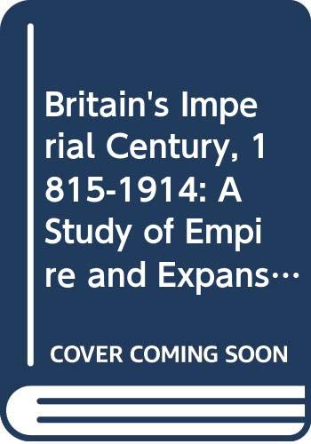 9780333489468: Britain's Imperial Century, 1815-1914: A Study of Empire and Expansion (Cambridge Commonwealth)