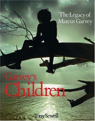 Garvey's Children: The Legacy of Marcus Garvey: Sewell, Tony