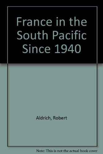 France and the South Pacific since 1940: Aldrich, Robert