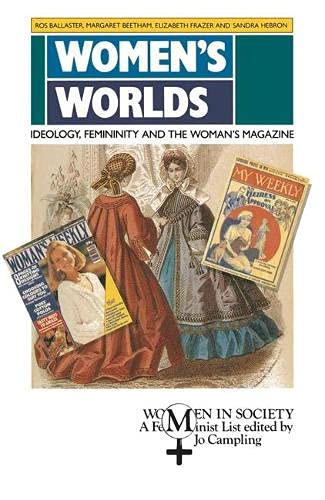 Women's Worlds: Ideology, Femininity and the Woman's Magazine (Women in Society (Houndmills, Basingstoke, England).) (0333492358) by Margaret Beetham; Elizabeth Frazer; Sandra Hebron; Ros Ballaster