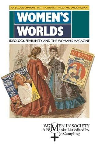 Women's Worlds: Ideology, Femininity and the Woman's Magazine (Women in Society (Houndmills, Basingstoke, England).) (0333492358) by Margaret Beetham; Elizabeth Frazer; Sandra Hebron