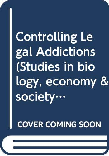 Controlling Legal Addictions (Studies in biology, economy & society)
