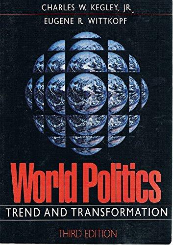 World Politics: Trend and Transformation: Kegley, Charles W.,