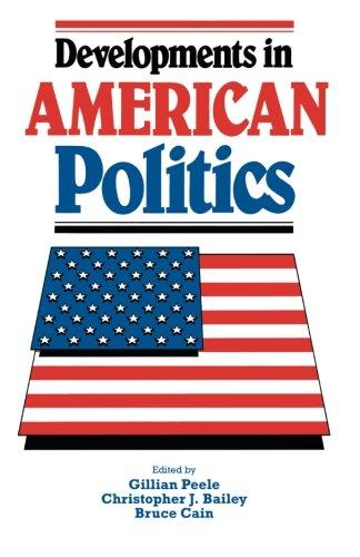 Developments in American Politics: Peele, Gillian (Ed.); Bailey, Christopher J. (Ed.); Cain, Bruce ...