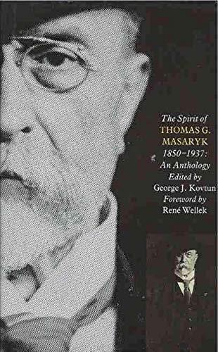 The Spirit of Thomas G. Masaryk (1850-1937): An Anthology: Masaryk, T. G.;Kovtun, George J.