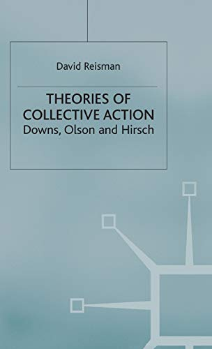 Theories of Collective Action: Downs, Olson and Hirsch: Reisman, David