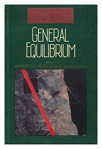 General Equilibrium. (=The New Palgrave).: Eatwell, John, Murray