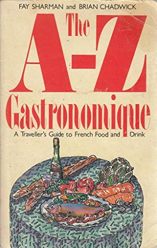 9780333498156: A. to Z. Gastronomique: Traveller's Guide to French Food and Drink