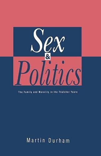 Sex and politics: The family and morality: Durham, Martin