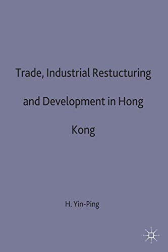 9780333498828: Trade, Industrial Restructuring and Development in Hong Kong (Studies in the Economies of East and South-East Asia)