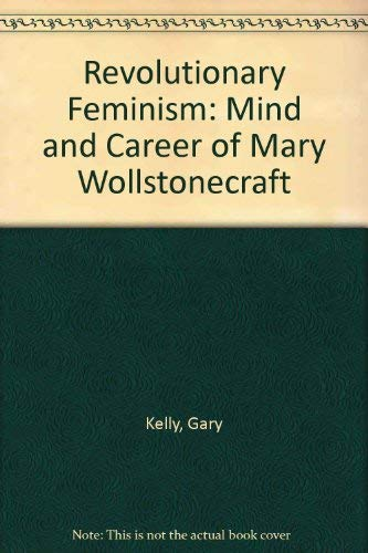 9780333511022: Revolutionary Feminism: Mind and Career of Mary Wollstonecraft