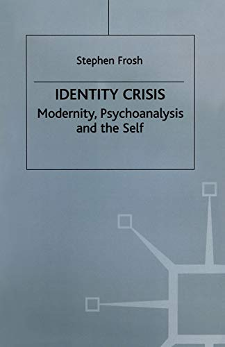 Identity Crisis: Modernity, Psychoanalysis and the Self (Communications & Culture): Frosh, ...