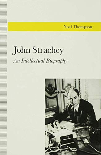 John Strachey: An Intellectual Biography: Noel W. Thompson