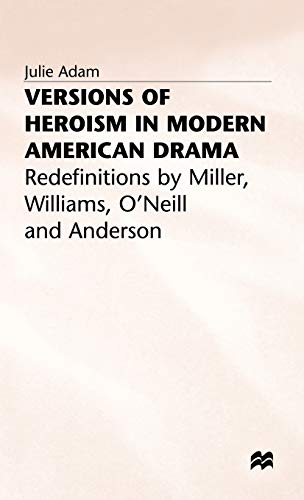 Version of Heroism in Modern American Drama: Redefinitions by Miller, Williams, O'Neill and Anderson