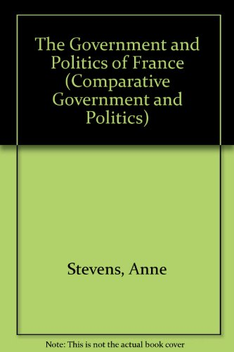 The Government and Politics of France (Comparative: Stevens, Anne