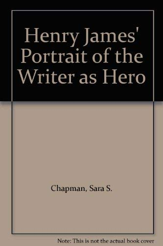 9780333515495: Henry James' Portrait of the Writer as Hero