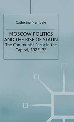 9780333516300: Moscow Politics and The Rise of Stalin: The Communist Party in the Capital, 1925–32 (Studies in Soviet History and Society)