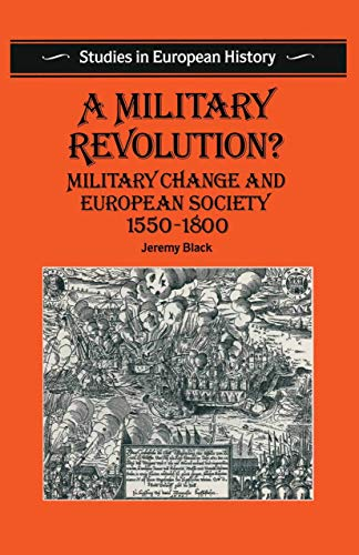 9780333519066: A Military Revolution?: Military Change and European Society, 1550-1800 (Studies in European history)